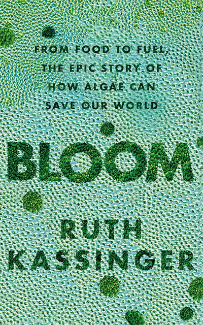 Flowering - from food to fuel - the epic story of how algae can save our world